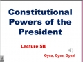 5B - Constitutional Powers of President