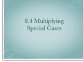 8.4 Multiplying Special Cases