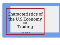 Unit 9: Notes pg. 6- Characteristics of the U.S Economy and Trade