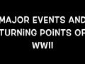 Major Events and Turning Points of WWII Part 1