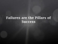 Failures are the Pillars of Success