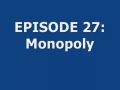 Episode 27: Monopoly