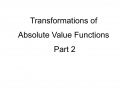 Transformations of Absolute Value Functions Part 2 of 3