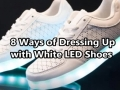 8 Ways of Dressing Up with White LED Shoes