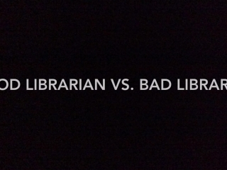 Good Librarian Vs. Bad Librarian