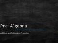 Pre-Algebra: 2.13 Addition Properties