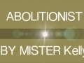 MISTER Kelly- Abolitionists