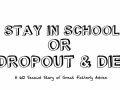 Stay in School or  Drop Out and Die