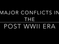 Major Conflicts in the Post WWII Era