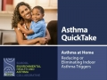 Asthma QuickTake — Asthma at Home: Reducing or Eliminating Indoor Asthma Triggers