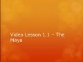Video Lesson 1,1 - The Maya