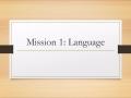 Mission 1: Language