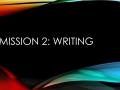 Mission 2: Writing