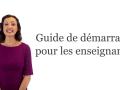Guide de démarrage pour les enseignants