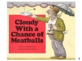 Cloudy with a Chance of Meatballs By: Judi Barrett