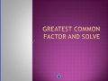GCF and GCF Solve Notes