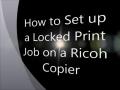 Locked Print Jobs on Ricoh Copiers