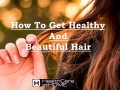 How to get healthy and beautiful hair
