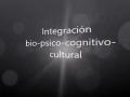 Integración bio-psico-cognitivo-cultural