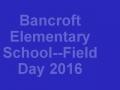 Bancroft Elementary School--Field Day 2016 Movie