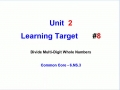Unit 2 - Learning Target 8 - Dividing Multi-Digit Whole Numbers