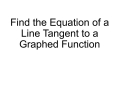 Finding the Equation of a Line Tangent to a Graphed Function