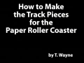 How to Make the Track Pieces for the Paper Roller Coaster