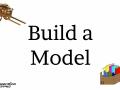 Problem Solving: Build A Model