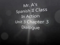 Mr. A's Spanish 2 Class In Action Unit 3 Chapter 3 Dialoque