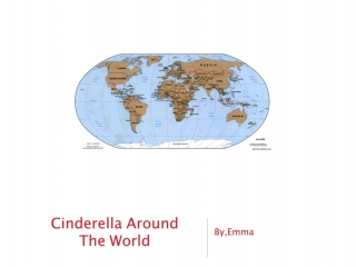 the various versions of cinderella around the world Narelle daffurn logan reserve state school oueensland, australia the enchanted anklet: lynn weber greentown elementary north canton, ohio the korean cinderella.